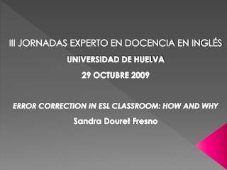 III JORNADAS EXPERTO EN DOCENCIA EN INGL�S UNIVERSIDAD DE HUELVA 29 OCTUBRE 2009
