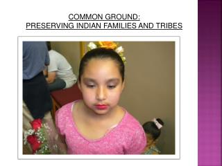 COMMON GROUND:  PRESERVING INDIAN FAMILIES AND TRIBES