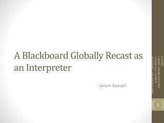 A Blackboard Globally Recast as an Interpreter
