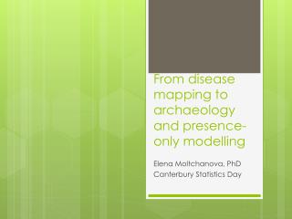 From disease mapping to archaeology and presence-only modelling