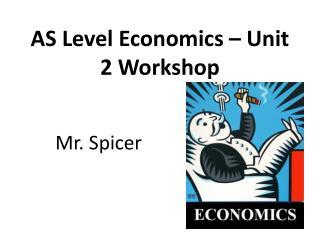 AS  Level  Economics – Unit 2 Worksho p