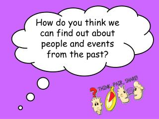 How do you think we can find out about people and events from the past