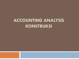 ACCOUNTING ANALYSIS KONSTRUKSI