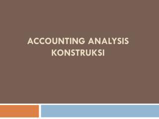 ACCOUNTING ANALYSIS KONSTRUKSI