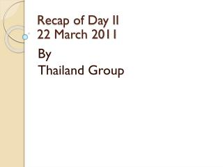 Recap of Day II 22 March 2011