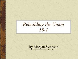 Rebuilding the Union 18-1