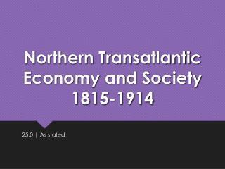 Northern Transatlantic Economy and Society 1815-1914