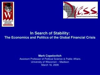 In Search of Stability: The Economics and Politics of the Global Financial Crisis     Mark Copelovitch Assistant Profess