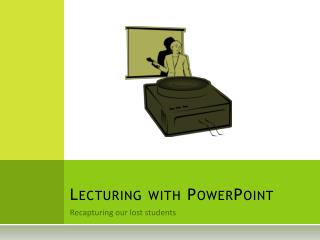 Lecturing with  P owerPoint
