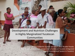 Development and Nutrition Challenges in Highly Marginalized  Yucatecan  Communities