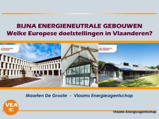BIJNA ENERGIENEUTRALE GEBOUWEN Welke Europese doelstellingen  in  Vlaanderen ?