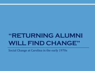 �Returning Alumni Will Find Change�