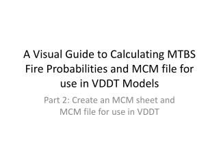 A Visual Guide to Calculating MTBS Fire Probabilities and MCM file for use in VDDT Models