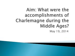 Aim: What were the accomplishments of Charlemagne during the Middle Ages?