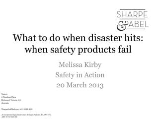 What to do when disaster hits: when safety products fail