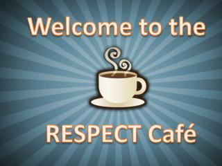 RESPECT Café