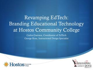 Revamping EdTech:  Branding  Educational Technology  at  Hostos Community College