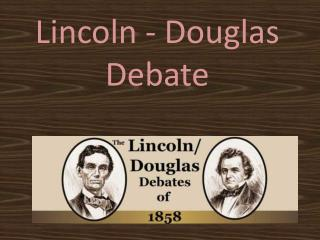 Lincoln - Douglas Debate