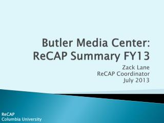 Butler Media Center:  ReCAP  Summary FY13
