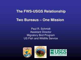 The FWS-USGS Relationship  Two Bureaus   One Mission