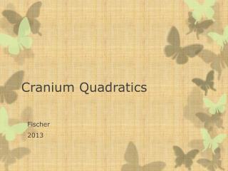 Cranium Quadratics