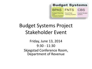 Budget Systems Project Stakeholder Event