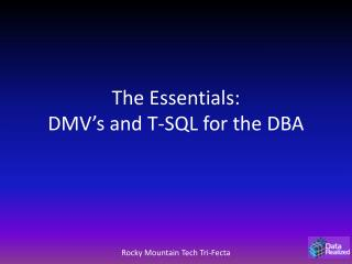The Essentials:  DMV�s and T-SQL for the DBA