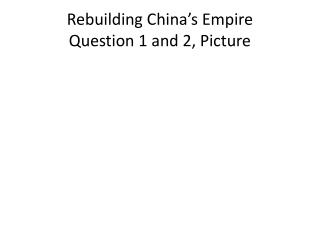Rebuilding China's Empire Question 1 and 2, Picture