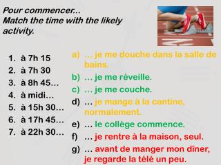 Pour commencer...  Match the time with the likely activity.