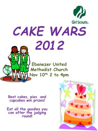 CAKE WARS 2012 Ebenezer United  Methodist Church Nov 10 th  2 to 4pm