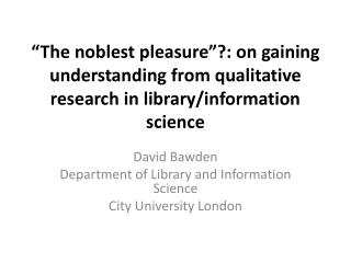 David  Bawden Department of Library and Information Science City University London
