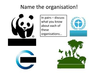 Name the organisation!