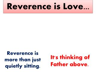 Reverence is more than just quietly sitting.