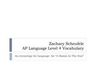 Zachary  Scheufele AP Language Level 4 Vocabulary