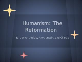 Humanism: The Reformation