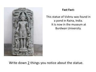 Fast Fact:   This statue of Vishnu was found in a pond in  Raina , India.