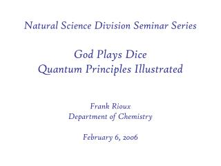 Natural Science Division Seminar Series  God Plays Dice Quantum Principles Illustrated