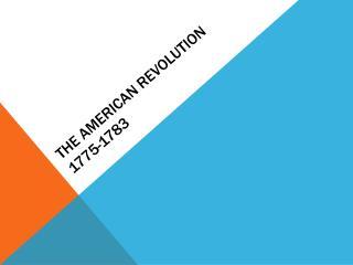 The American Revolution 1775-1783