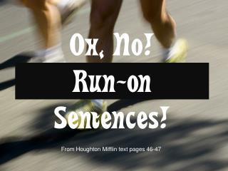 Oh, No! Run-on Sentences!