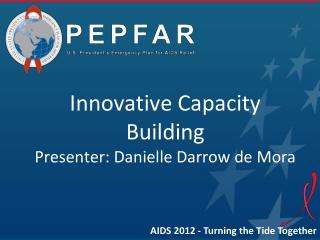 Innovative Capacity Building Presenter: Danielle Darrow de Mora