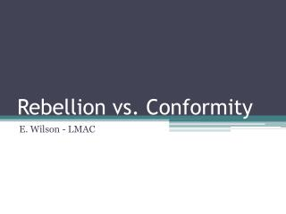 Rebellion vs. Conformity