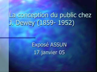 La conception du public chez J. Dewey 1859- 1952