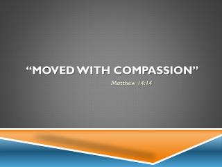 �Moved with compassion�