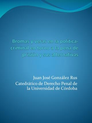 Bromas y veras en la política-criminal en torno a la pena de prisión y sus alternativas