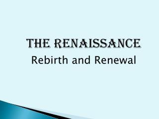 The Renaissance Rebirth and Renewal