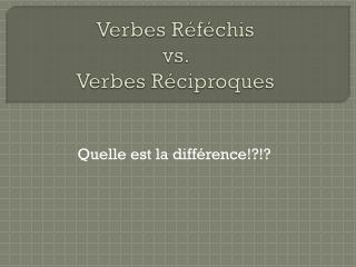 Verbes R�f�chis vs.  Verbes R�ciproques