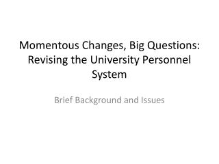 Momentous Changes, Big Questions: Revising the University Personnel System