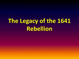 The Legacy of the 1641 Rebellion