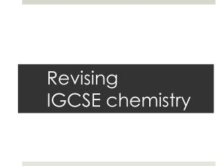 Revising   IGCSE  chemistry