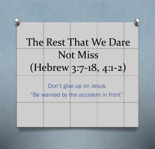 The Rest That We Dare Not Miss  ( Hebrew 3:7-18, 4:1-2)